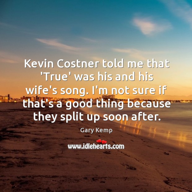 Image, Kevin Costner told me that 'True' was his and his wife's song.