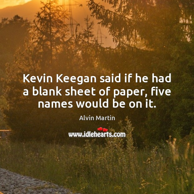 Image, Kevin Keegan said if he had a blank sheet of paper, five names would be on it.