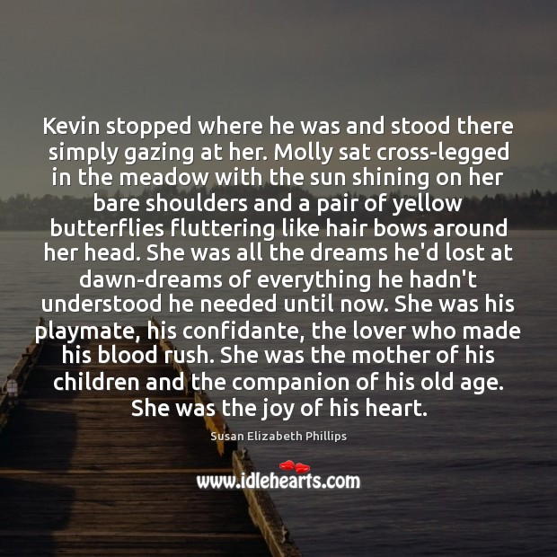 Kevin stopped where he was and stood there simply gazing at her. Susan Elizabeth Phillips Picture Quote