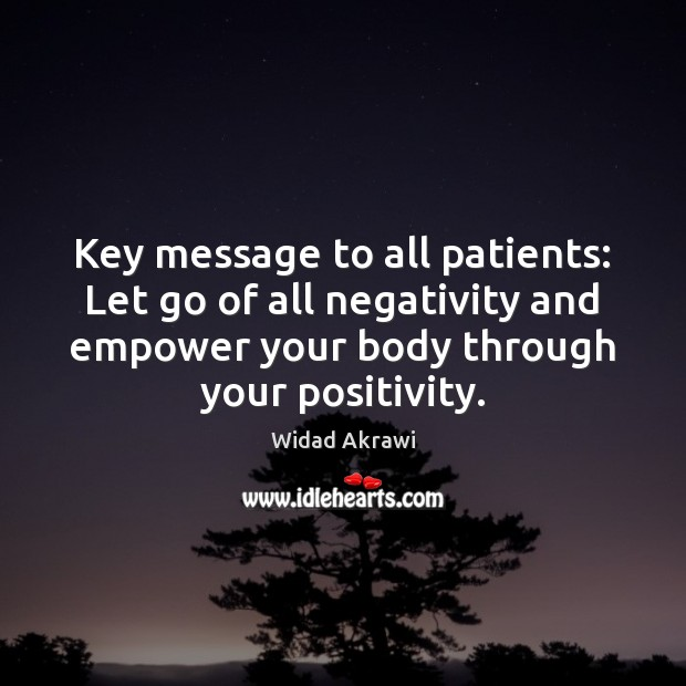 Key message to all patients: Let go of all negativity and empower Widad Akrawi Picture Quote