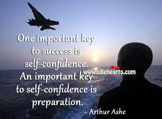One Important Key To Success Is Self-Confidence.