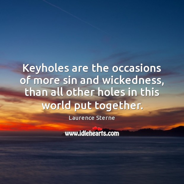 Image, Keyholes are the occasions of more sin and wickedness, than all other