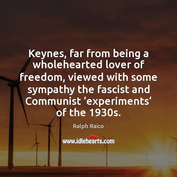 Keynes, far from being a wholehearted lover of freedom, viewed with some Image