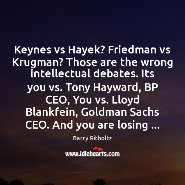 Keynes vs Hayek? Friedman vs Krugman? Those are the wrong intellectual debates. Image