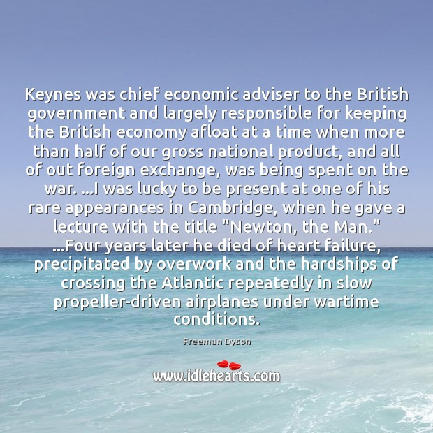 Keynes was chief economic adviser to the British government and largely responsible Freeman Dyson Picture Quote