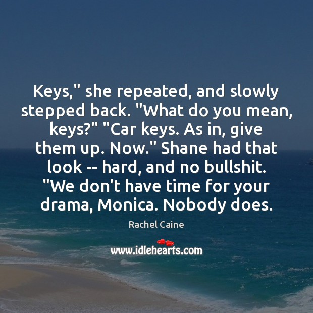 """Keys,"""" she repeated, and slowly stepped back. """"What do you mean, keys?"""" """" Rachel Caine Picture Quote"""