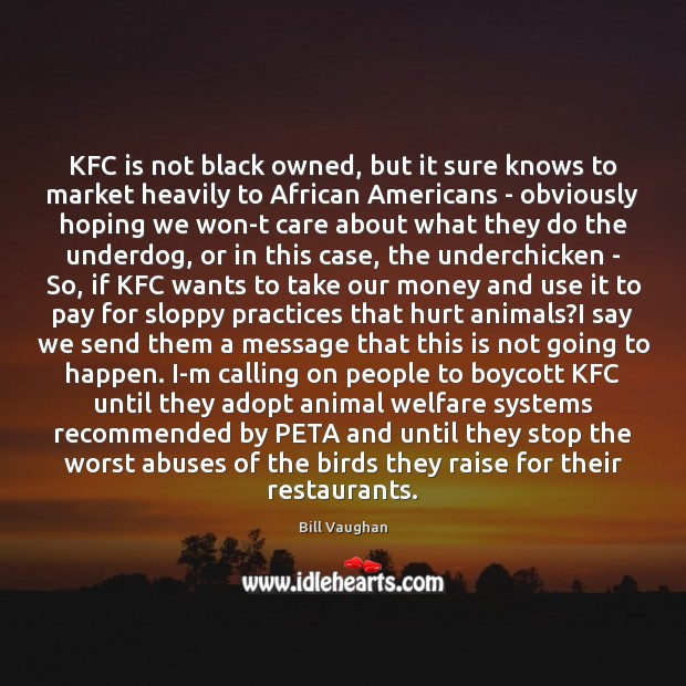 KFC is not black owned, but it sure knows to market heavily Bill Vaughan Picture Quote