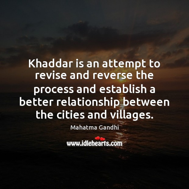 Image, Khaddar is an attempt to revise and reverse the process and establish