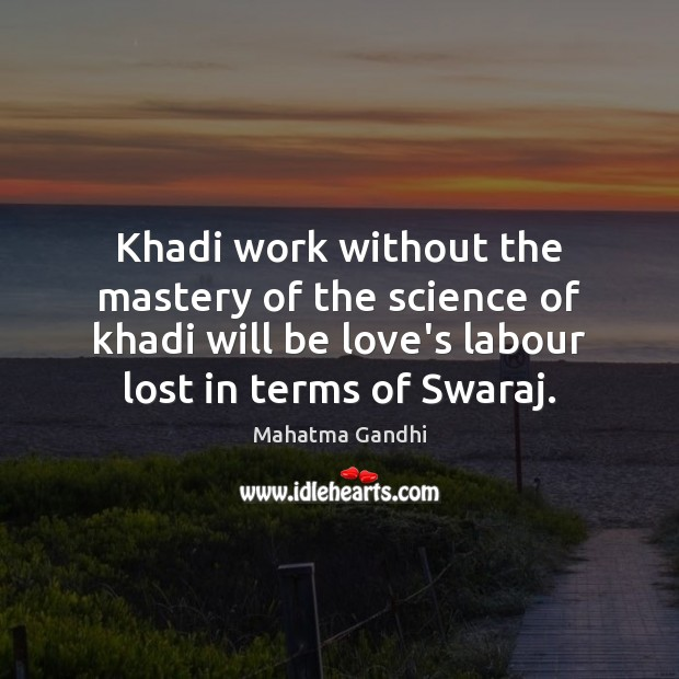 Khadi work without the mastery of the science of khadi will be Image