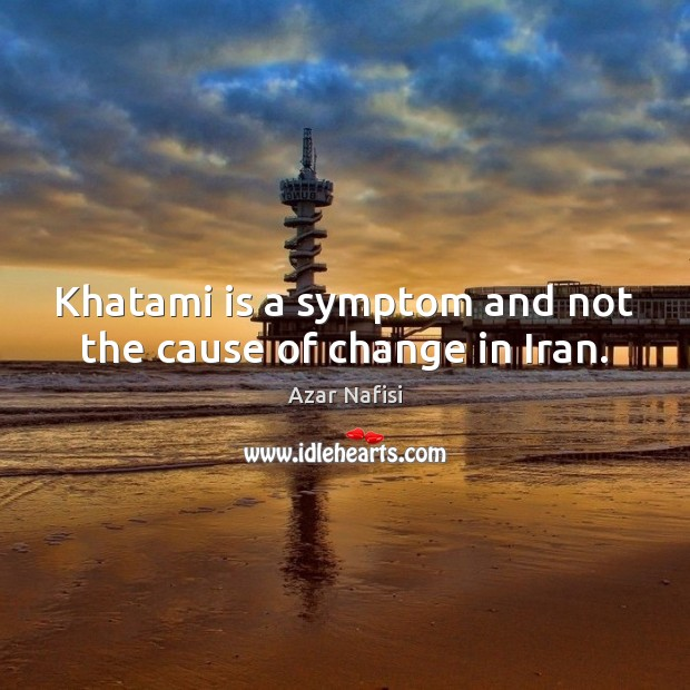 Image, Khatami is a symptom and not the cause of change in Iran.