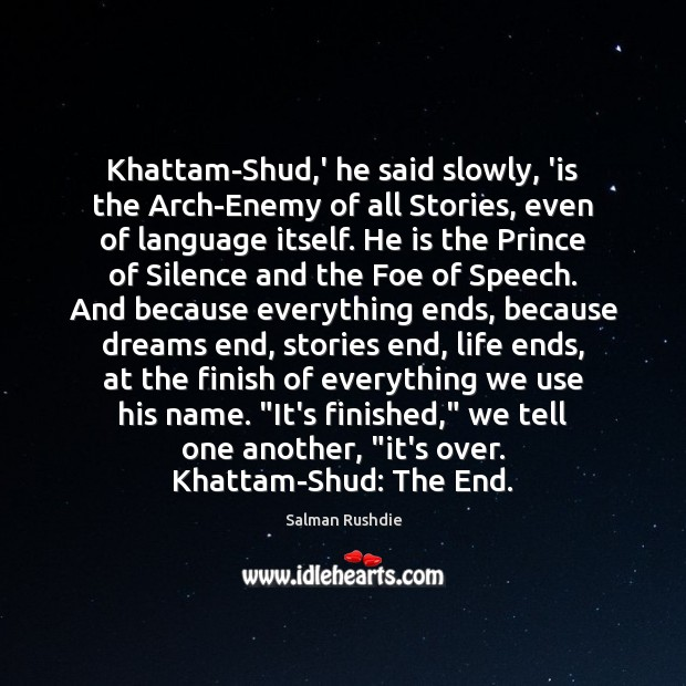 Image, Khattam-Shud,' he said slowly, 'is the Arch-Enemy of all Stories, even