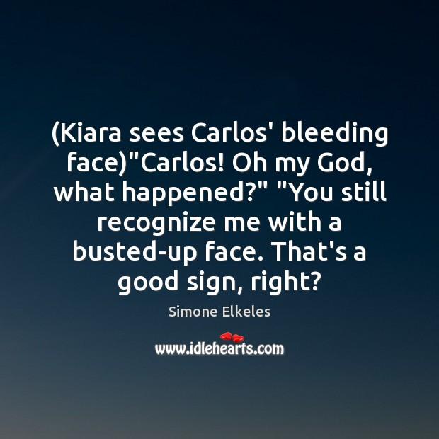 "Image, (Kiara sees Carlos' bleeding face)""Carlos! Oh my God, what happened?"" ""You"