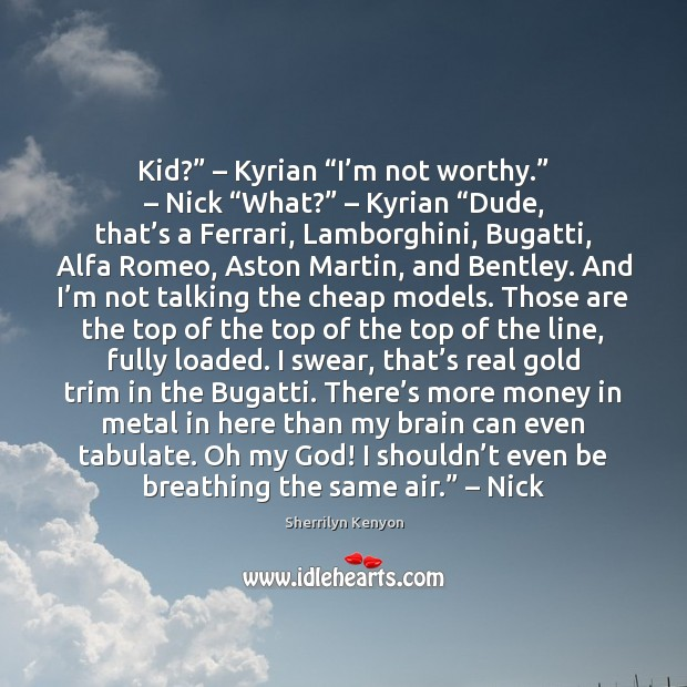 "Image, Kid?"" – Kyrian ""I'm not worthy."" – Nick ""What?"" – Kyrian ""Dude, that's"