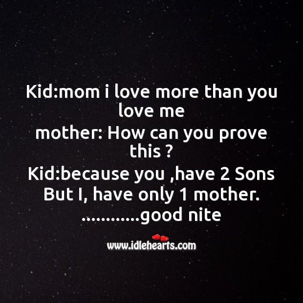 Image, Kid:mom I love more than you love me