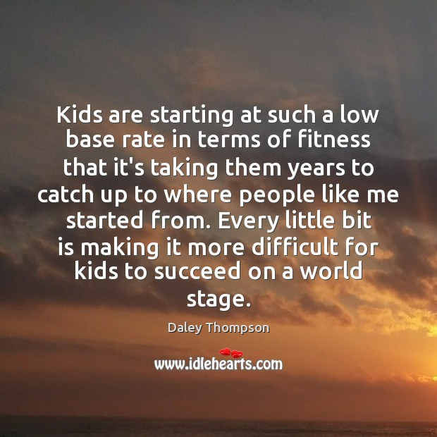 Kids are starting at such a low base rate in terms of Fitness Quotes Image