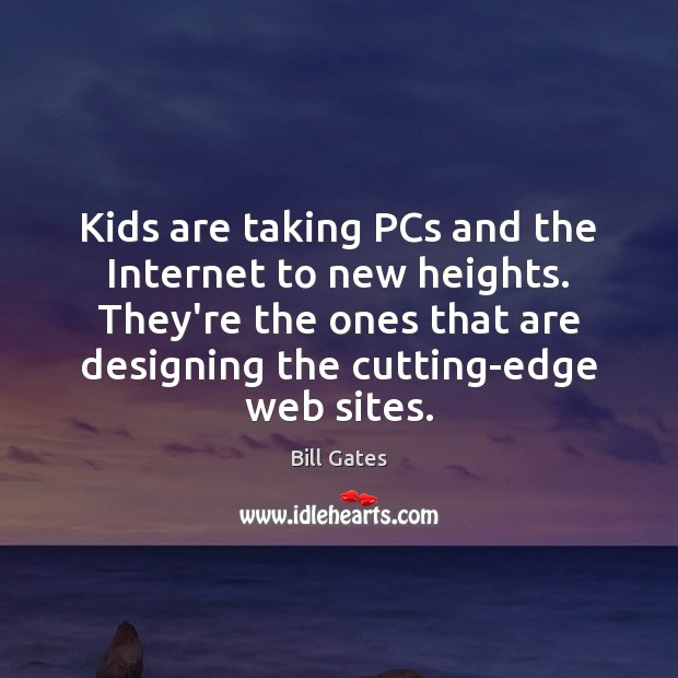 Kids are taking PCs and the Internet to new heights. They're the Bill Gates Picture Quote