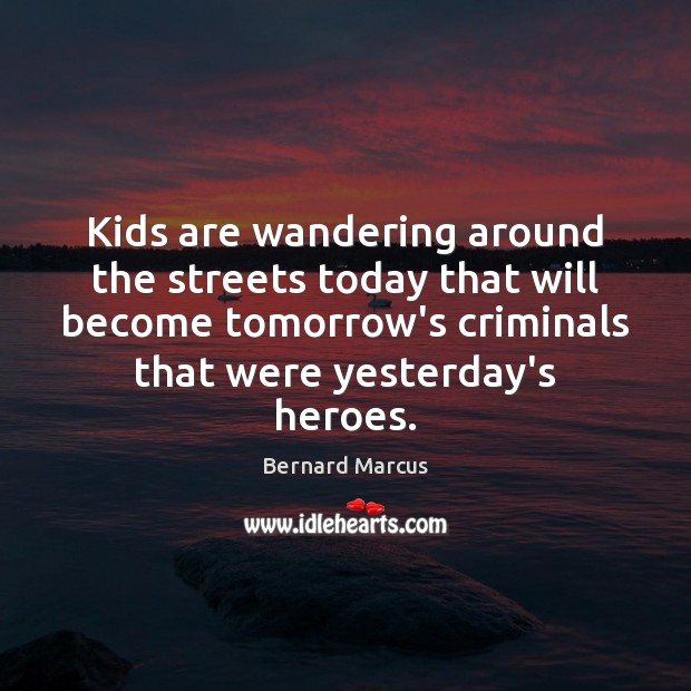 Image, Kids are wandering around the streets today that will become tomorrow's criminals
