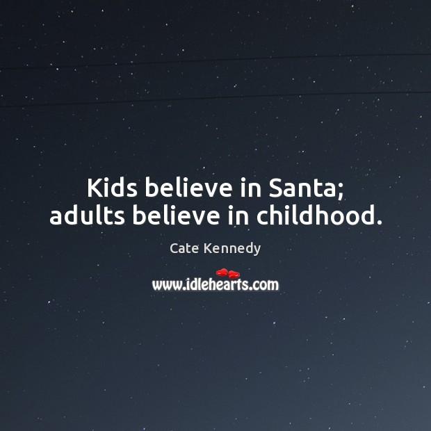 Image, Kids believe in Santa; adults believe in childhood.