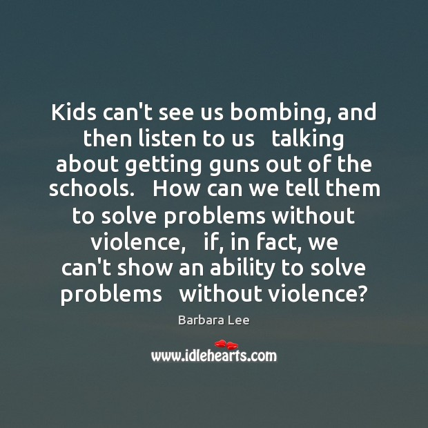 Image, Kids can't see us bombing, and then listen to us   talking about