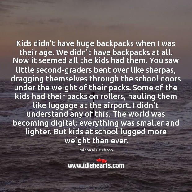 Kids didn't have huge backpacks when I was their age. We didn't Image