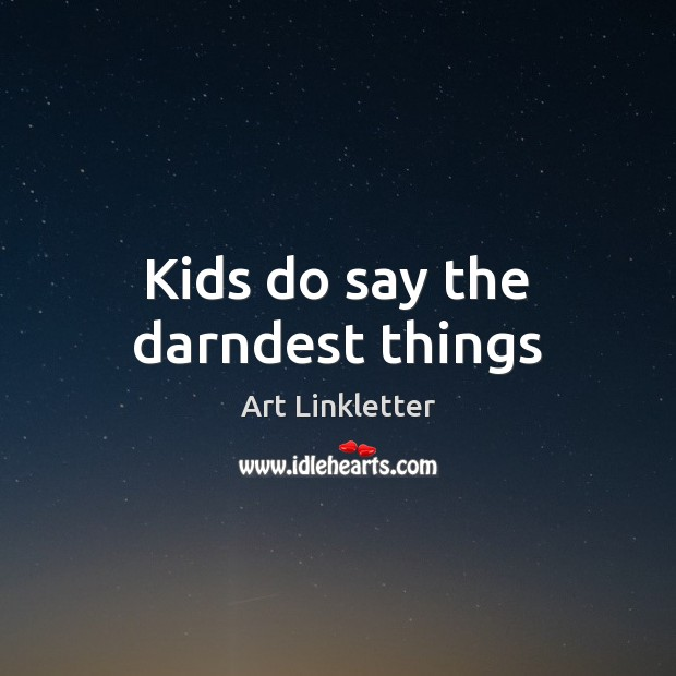 Image, Kids do say the darndest things