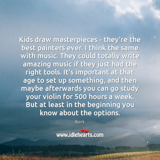 Image, Kids draw masterpieces – they're the best painters ever. I think the