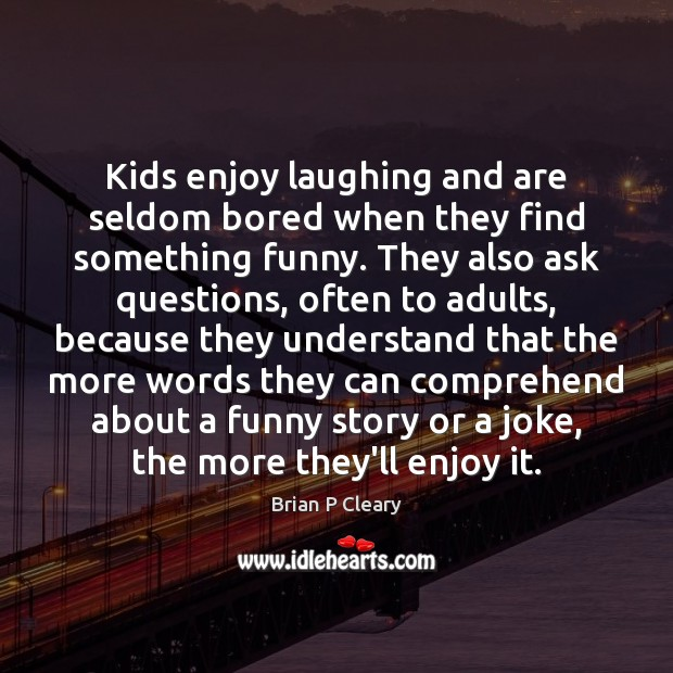 Image, Kids enjoy laughing and are seldom bored when they find something funny.