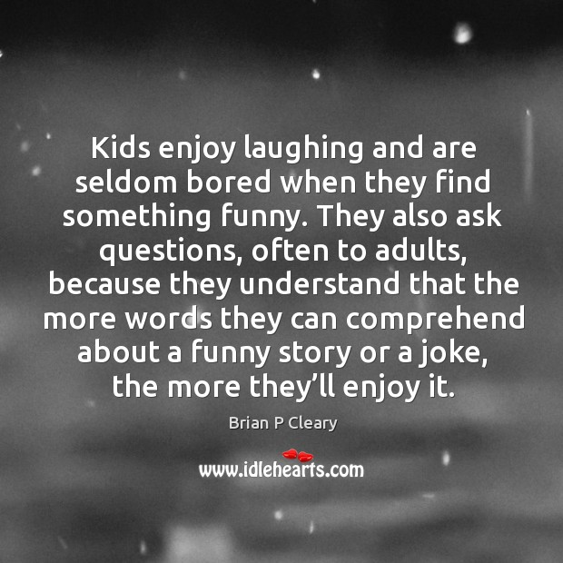 Kids enjoy laughing and are seldom bored when they find something funny. Image
