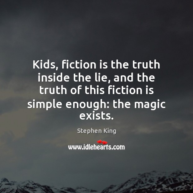 Kids, fiction is the truth inside the lie, and the truth of Image