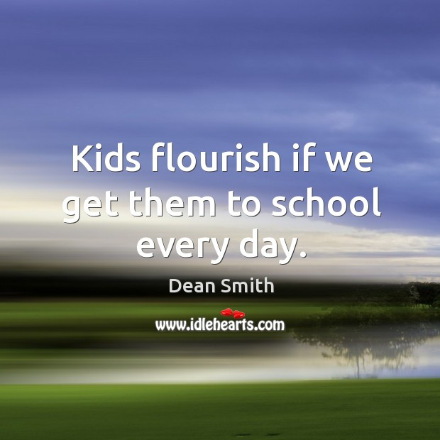 Image, Kids flourish if we get them to school every day.