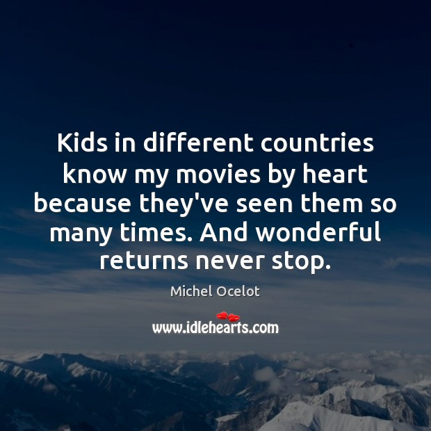 Image, Kids in different countries know my movies by heart because they've seen