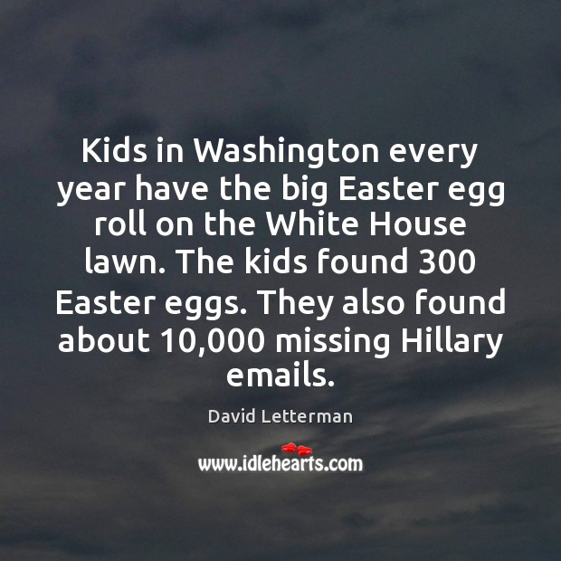 Kids in Washington every year have the big Easter egg roll on Easter Quotes Image