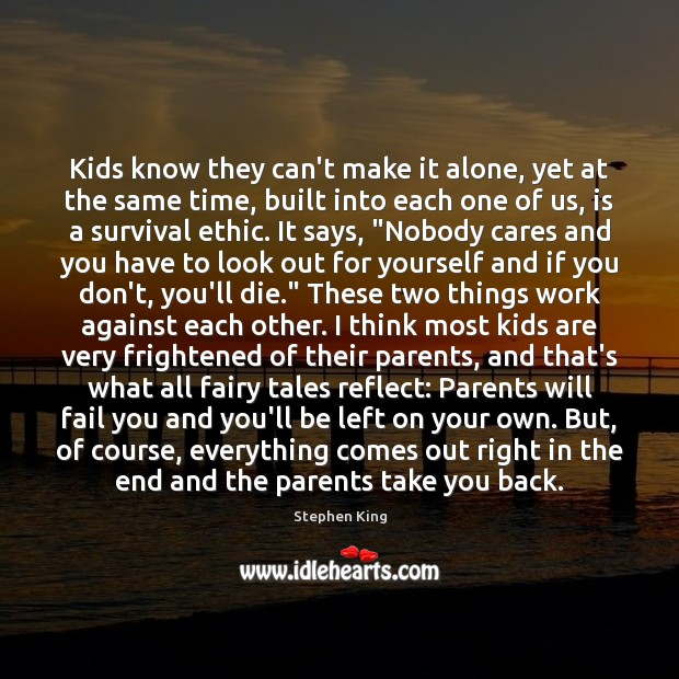 Image, Kids know they can't make it alone, yet at the same time,