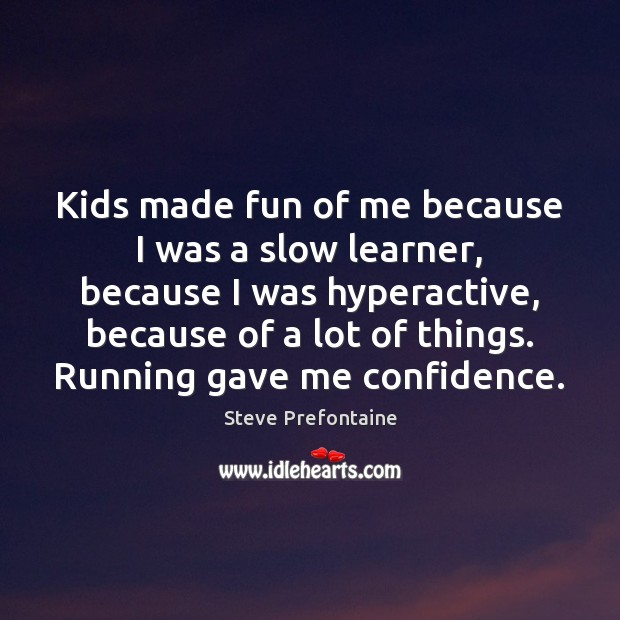 Kids made fun of me because I was a slow learner, because Image