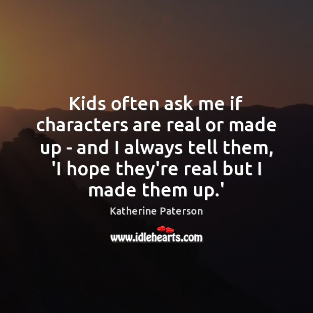 Kids often ask me if characters are real or made up – Image