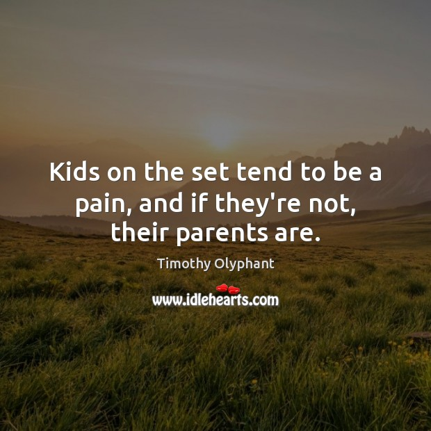 Kids on the set tend to be a pain, and if they're not, their parents are. Image