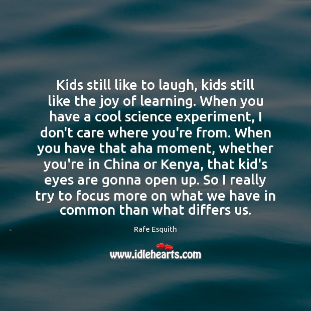 Kids still like to laugh, kids still like the joy of learning. Rafe Esquith Picture Quote