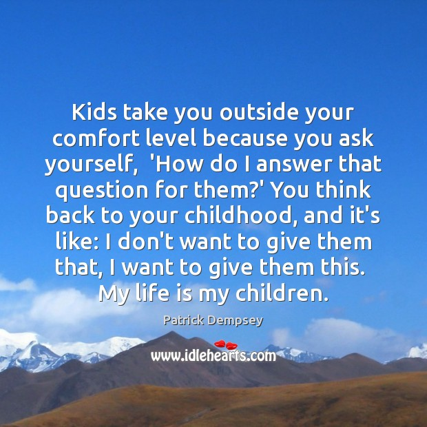 Kids take you outside your comfort level because you ask yourself,  'How Patrick Dempsey Picture Quote