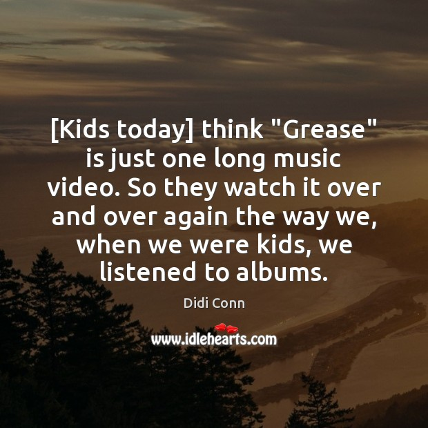 """[Kids today] think """"Grease"""" is just one long music video. So they Image"""