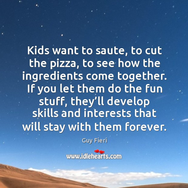 Image, Kids want to saute, to cut the pizza, to see how the ingredients come together.