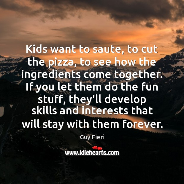 Kids want to saute, to cut the pizza, to see how the Image
