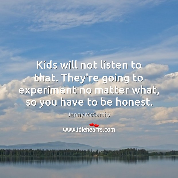Image, Kids will not listen to that. They're going to experiment no matter