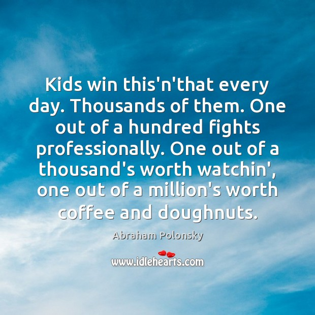 Image, Kids win this'n'that every day. Thousands of them. One out of a