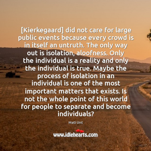 [Kierkegaard] did not care for large public events because every crowd is Image