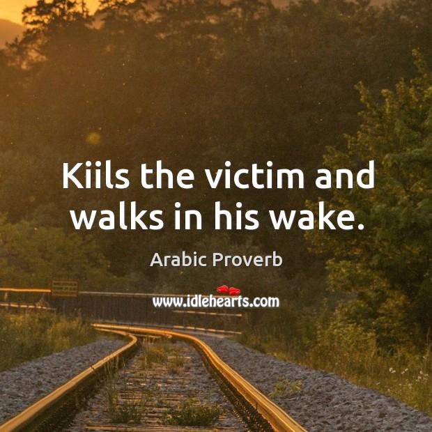 Kiils the victim and walks in his wake. Arabic Proverbs Image