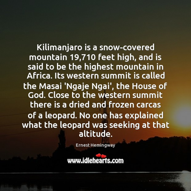 Kilimanjaro is a snow-covered mountain 19,710 feet high, and is said to be Ernest Hemingway Picture Quote