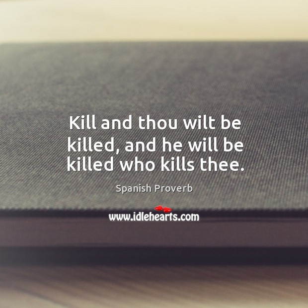 Kill and thou wilt be killed, and he will be killed who kills thee. Image