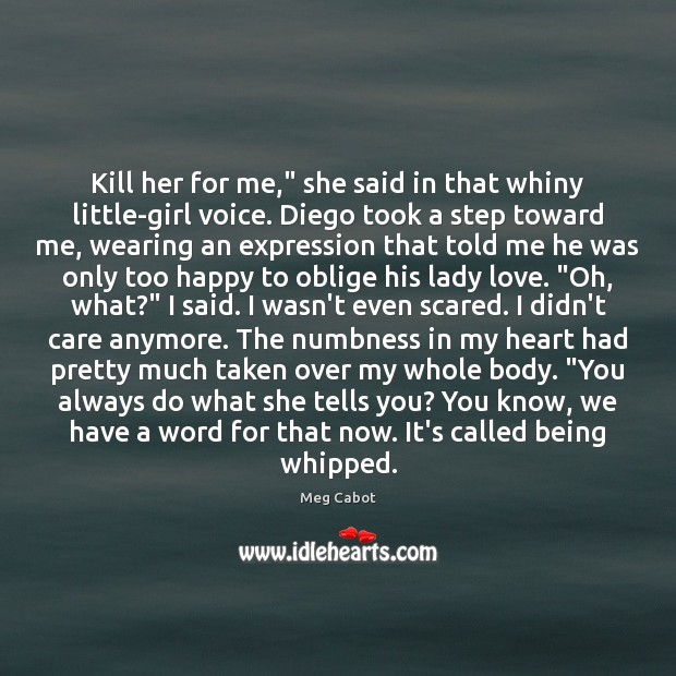 """Kill her for me,"""" she said in that whiny little-girl voice. Diego Meg Cabot Picture Quote"""