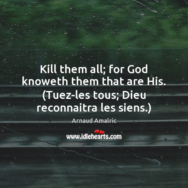Image, Kill them all; for God knoweth them that are His. (Tuez-les tous;