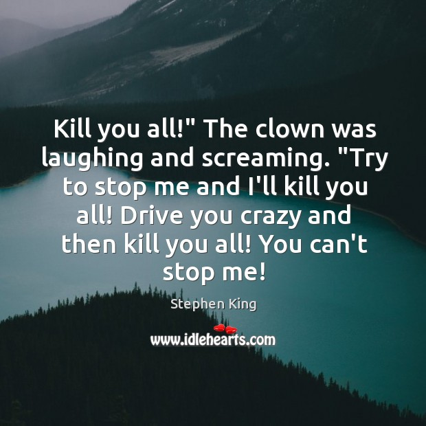 """Image, Kill you all!"""" The clown was laughing and screaming. """"Try to stop"""